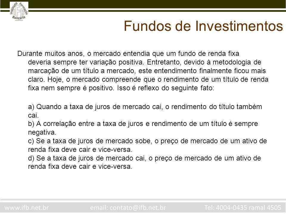 Fundos de Investimentos Durante muitos anos, o mercado entendia que um fundo de renda fixa deveria sempre ter variação positiva. Entretanto, devido à