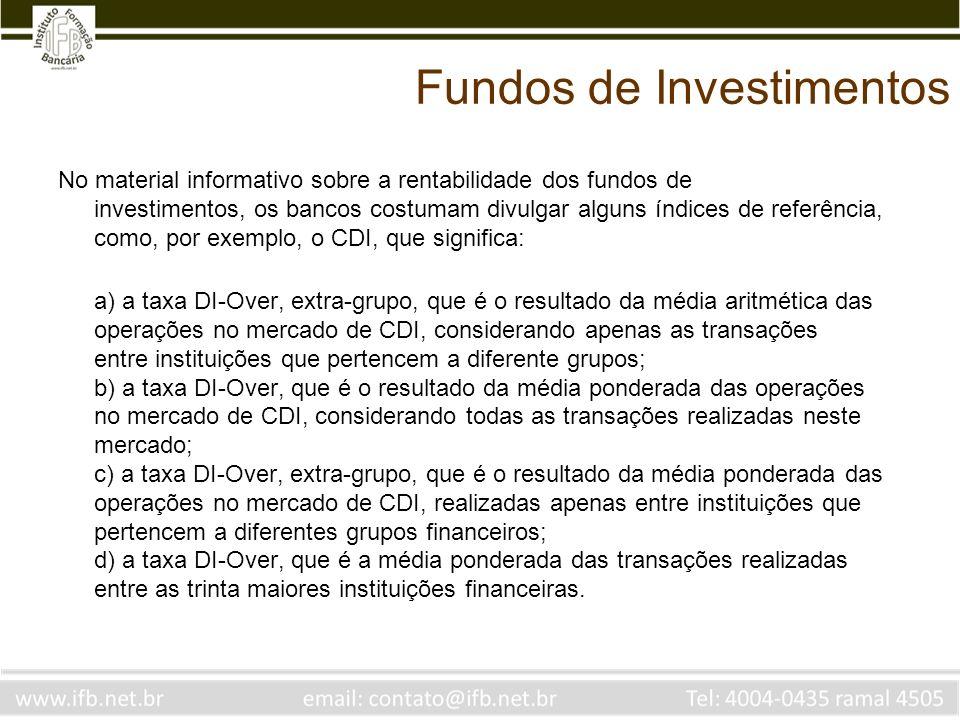 Fundos de Investimentos No material informativo sobre a rentabilidade dos fundos de investimentos, os bancos costumam divulgar alguns índices de refer
