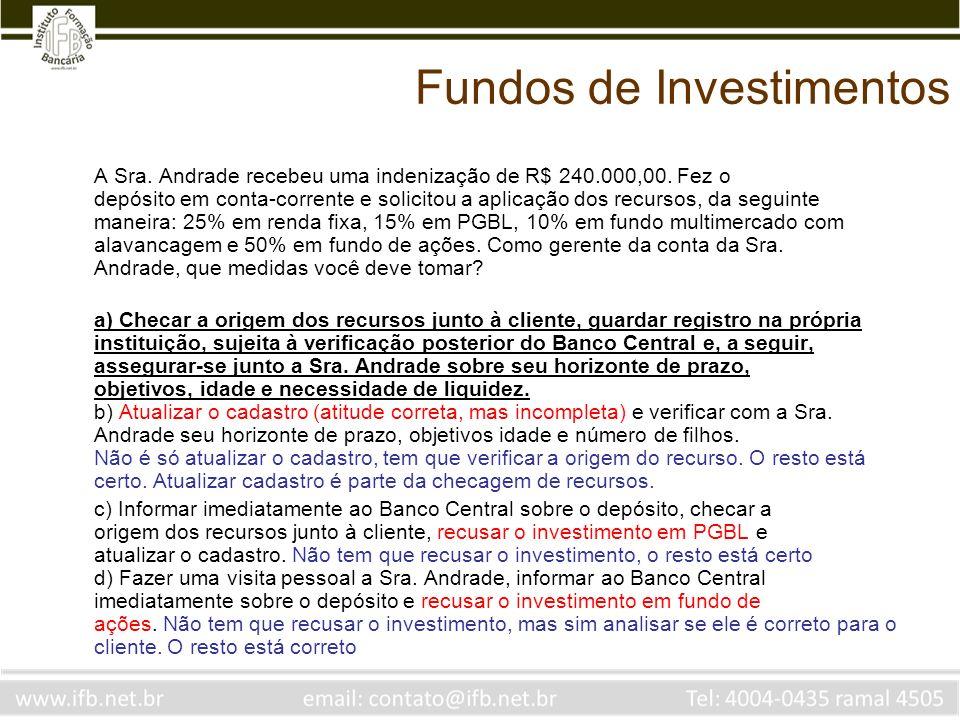 Fundos de Investimentos A Sra. Andrade recebeu uma indenização de R$ 240.000,00. Fez o depósito em conta-corrente e solicitou a aplicação dos recursos
