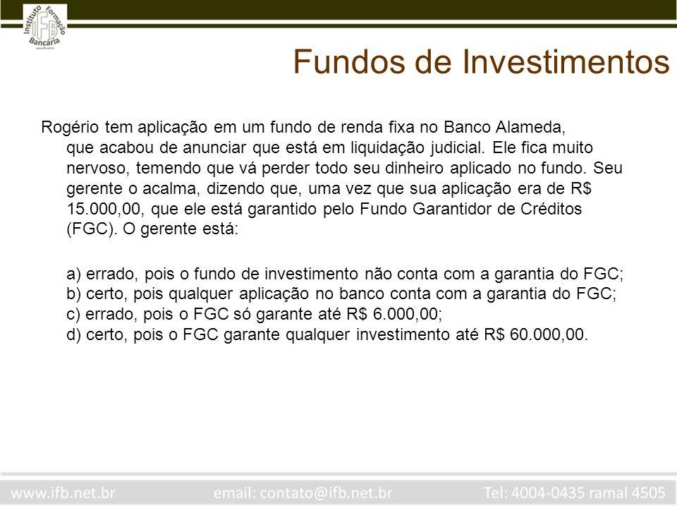 Fundos de Investimentos Rogério tem aplicação em um fundo de renda fixa no Banco Alameda, que acabou de anunciar que está em liquidação judicial. Ele