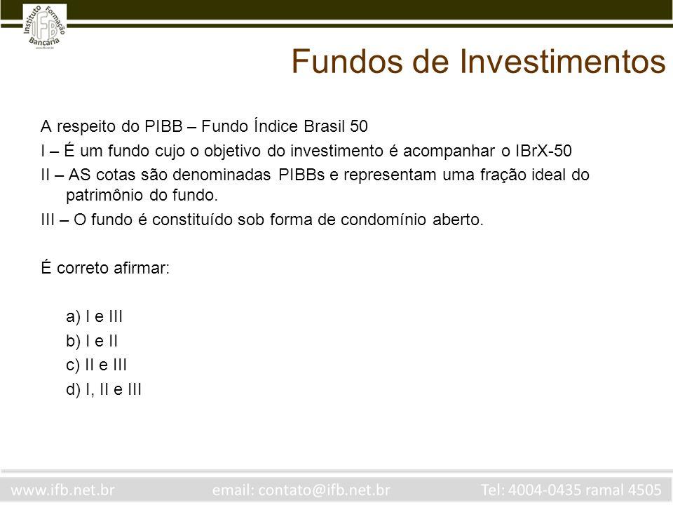 Fundos de Investimentos A respeito do PIBB – Fundo Índice Brasil 50 I – É um fundo cujo o objetivo do investimento é acompanhar o IBrX-50 II – AS cota