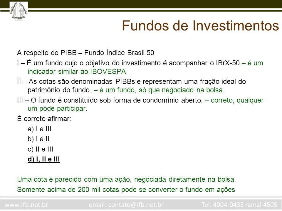 Fundos de Investimentos A respeito do PIBB – Fundo Índice Brasil 50 I – É um fundo cujo o objetivo do investimento é acompanhar o IBrX-50 – é um indic