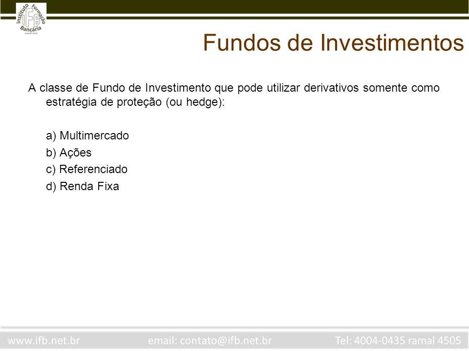 Fundos de Investimentos A classe de Fundo de Investimento que pode utilizar derivativos somente como estratégia de proteção (ou hedge): a) Multimercad
