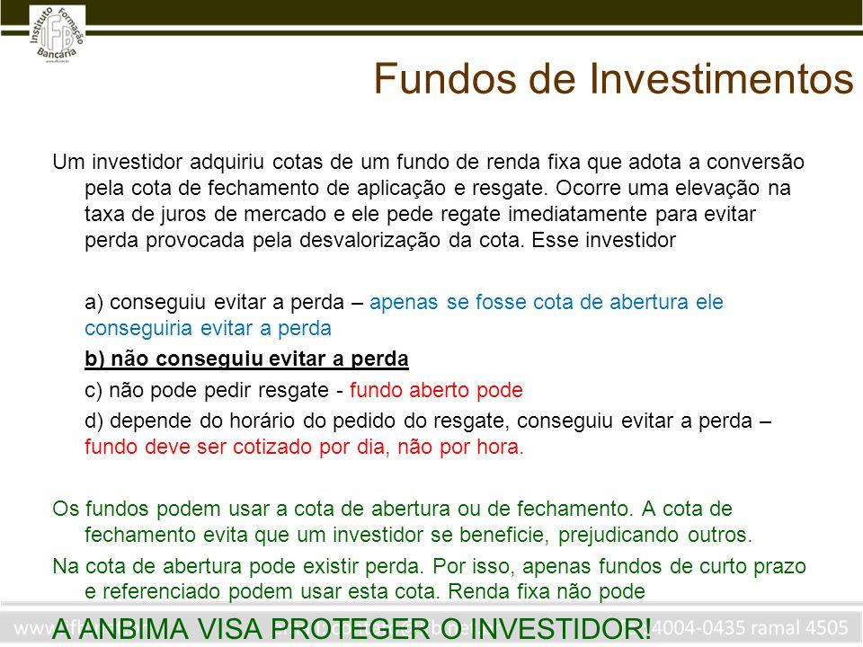 Fundos de Investimentos Um investidor adquiriu cotas de um fundo de renda fixa que adota a conversão pela cota de fechamento de aplicação e resgate. O