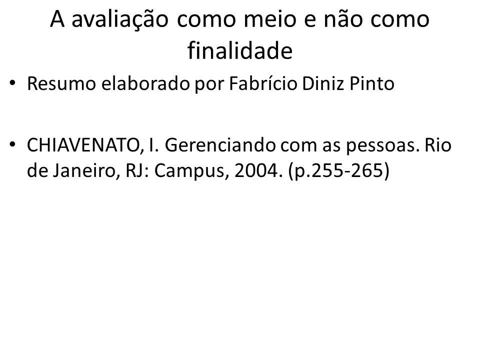 A avaliação como meio e não como finalidade Resumo elaborado por Fabrício Diniz Pinto CHIAVENATO, I. Gerenciando com as pessoas. Rio de Janeiro, RJ: C