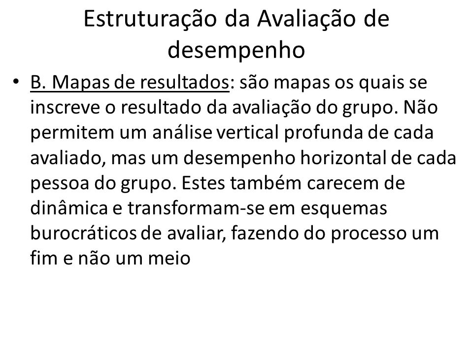 Estruturação da Avaliação de desempenho B. Mapas de resultados: são mapas os quais se inscreve o resultado da avaliação do grupo. Não permitem um anál