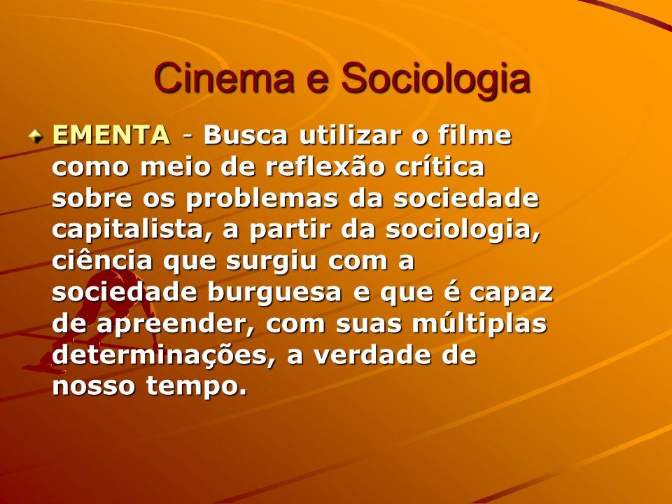 Cinema e Sociologia Cinema e Sociologia EMENTA - Busca utilizar o filme como meio de reflexão crítica sobre os problemas da sociedade capitalista, a p