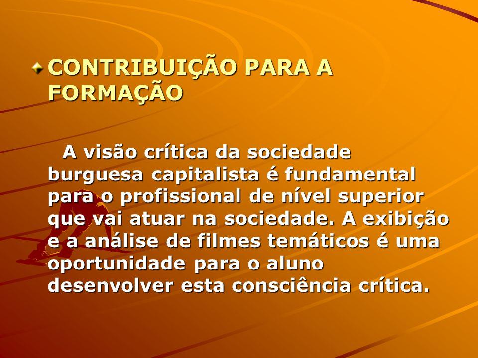 CONTRIBUIÇÃO PARA A FORMAÇÃO A visão crítica da sociedade burguesa capitalista é fundamental para o profissional de nível superior que vai atuar na so
