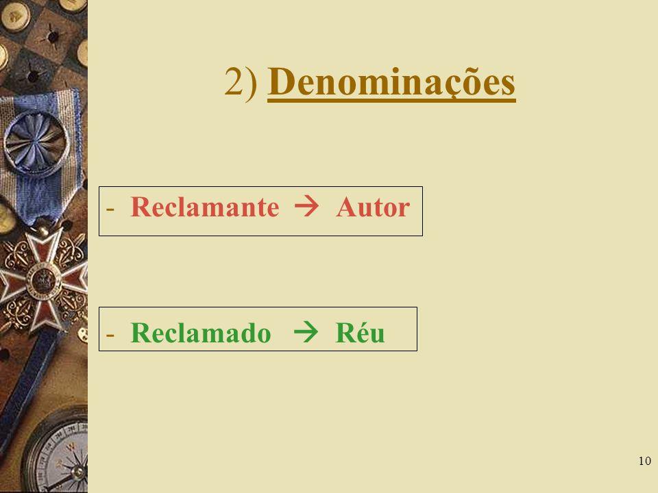 10 2) Denominações -Reclamante Autor -Reclamado Réu