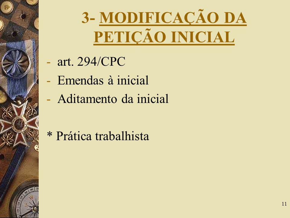 11 3- MODIFICAÇÃO DA PETIÇÃO INICIAL -art. 294/CPC -Emendas à inicial -Aditamento da inicial * Prática trabalhista