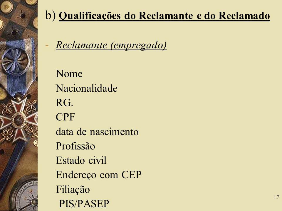 17 b) Qualificações do Reclamante e do Reclamado -Reclamante (empregado) Nome Nacionalidade RG. CPF data de nascimento Profissão Estado civil Endereço