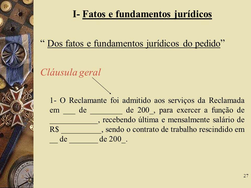 27 I- Fatos e fundamentos jurídicos Dos fatos e fundamentos jurídicos do pedido Cláusula geral 1- O Reclamante foi admitido aos serviços da Reclamada