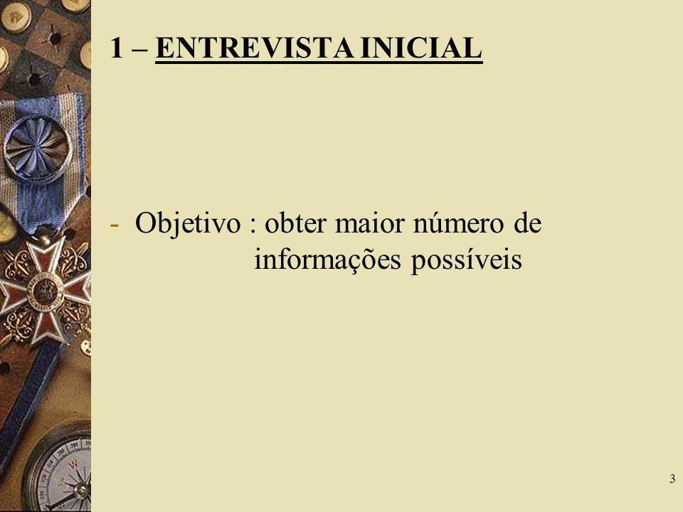 3 1 – ENTREVISTA INICIAL -Objetivo : obter maior número de informações possíveis