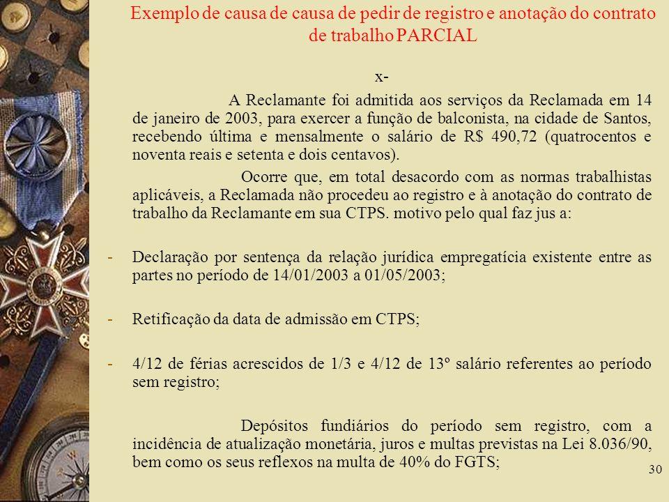30 Exemplo de causa de causa de pedir de registro e anotação do contrato de trabalho PARCIAL x- A Reclamante foi admitida aos serviços da Reclamada em