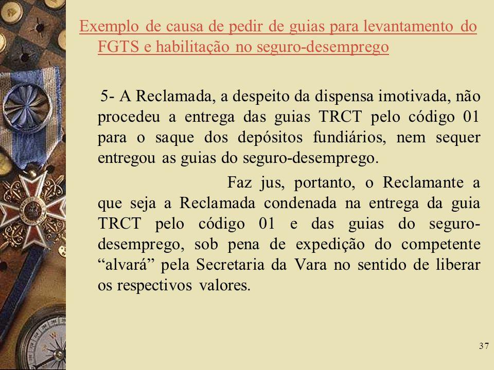 37 Exemplo de causa de pedir de guias para levantamento do FGTS e habilitação no seguro-desemprego 5- A Reclamada, a despeito da dispensa imotivada, n