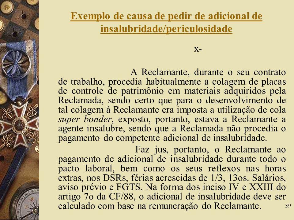 39 Exemplo de causa de pedir de adicional de insalubridade/periculosidade x- A Reclamante, durante o seu contrato de trabalho, procedia habitualmente