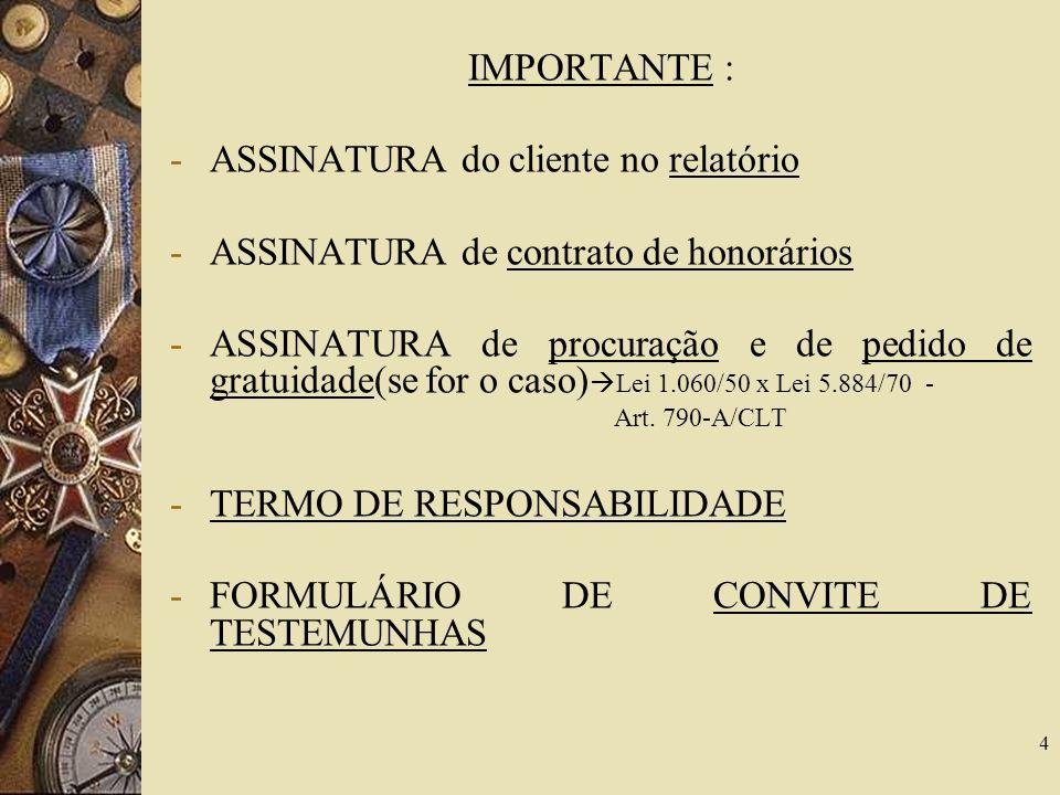 4 IMPORTANTE : -ASSINATURA do cliente no relatório -ASSINATURA de contrato de honorários -ASSINATURA de procuração e de pedido de gratuidade(se for o