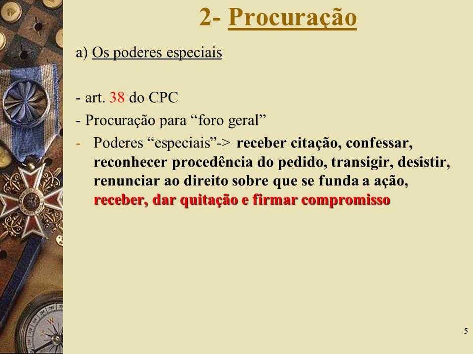 5 2- Procuração a) Os poderes especiais - art. 38 do CPC - Procuração para foro geral receber, dar quitação e firmar compromisso -Poderes especiais->