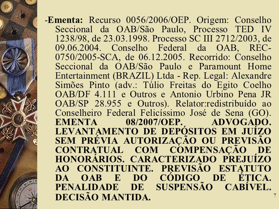 7 - Ementa: Recurso 0056/2006/OEP. Origem: Conselho Seccional da OAB/São Paulo, Processo TED IV 1238/98, de 23.03.1998. Processo SC III 2712/2003, de