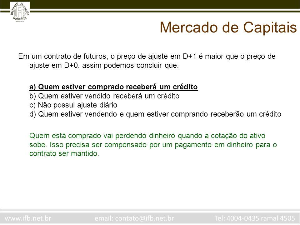Mercado de Capitais Em um contrato de futuros, o preço de ajuste em D+1 é maior que o preço de ajuste em D+0. assim podemos concluir que: a) Quem esti