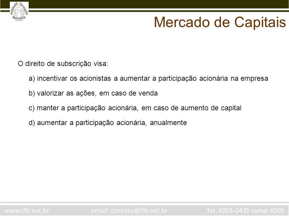 O direito de subscrição visa: a) incentivar os acionistas a aumentar a participação acionária na empresa b) valorizar as ações, em caso de venda c) ma