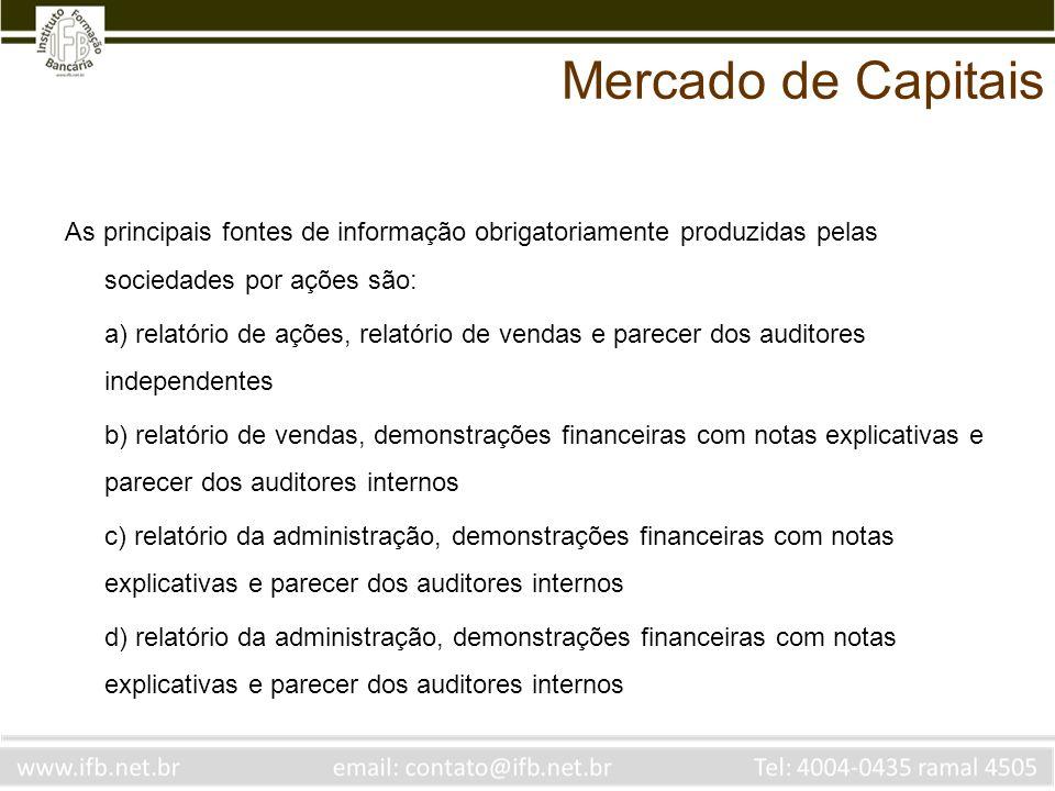 As principais fontes de informação obrigatoriamente produzidas pelas sociedades por ações são: a) relatório de ações, relatório de vendas e parecer do