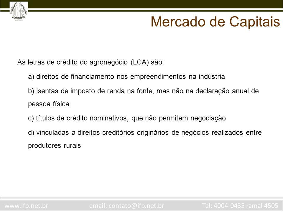 As letras de crédito do agronegócio (LCA) são: a) direitos de financiamento nos empreendimentos na indústria b) isentas de imposto de renda na fonte,