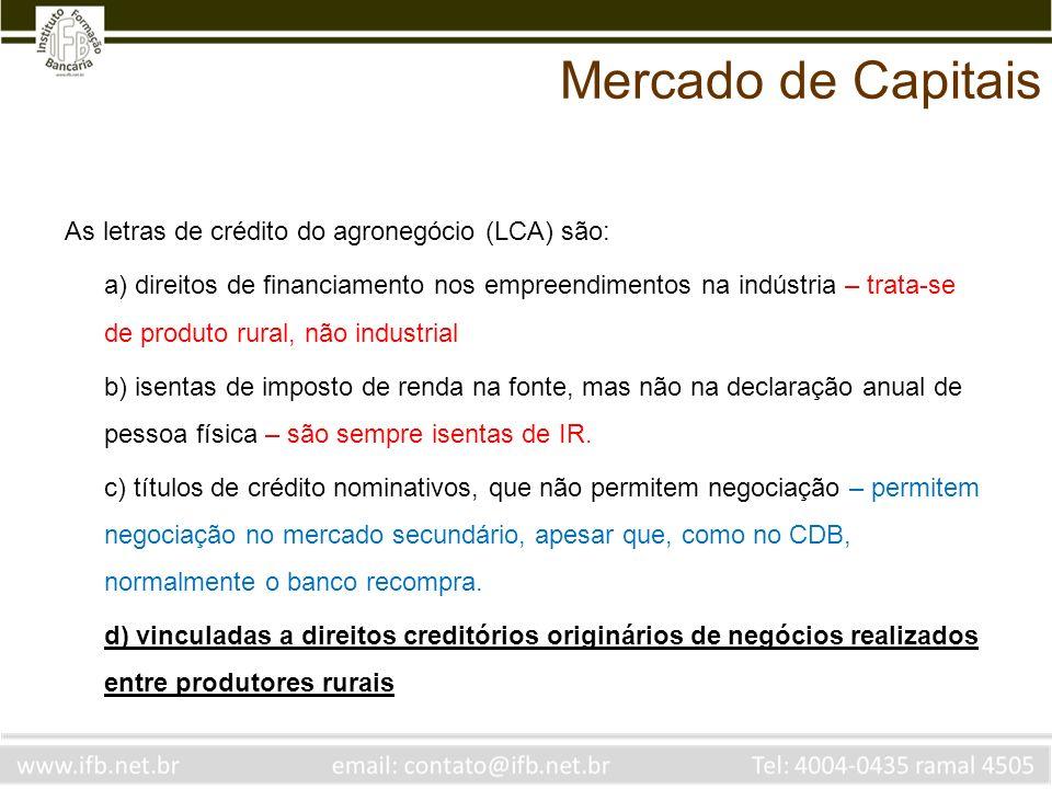 As letras de crédito do agronegócio (LCA) são: a) direitos de financiamento nos empreendimentos na indústria – trata-se de produto rural, não industri