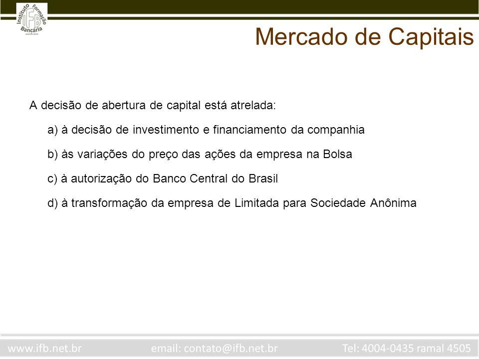 A decisão de abertura de capital está atrelada: a) à decisão de investimento e financiamento da companhia b) às variações do preço das ações da empres