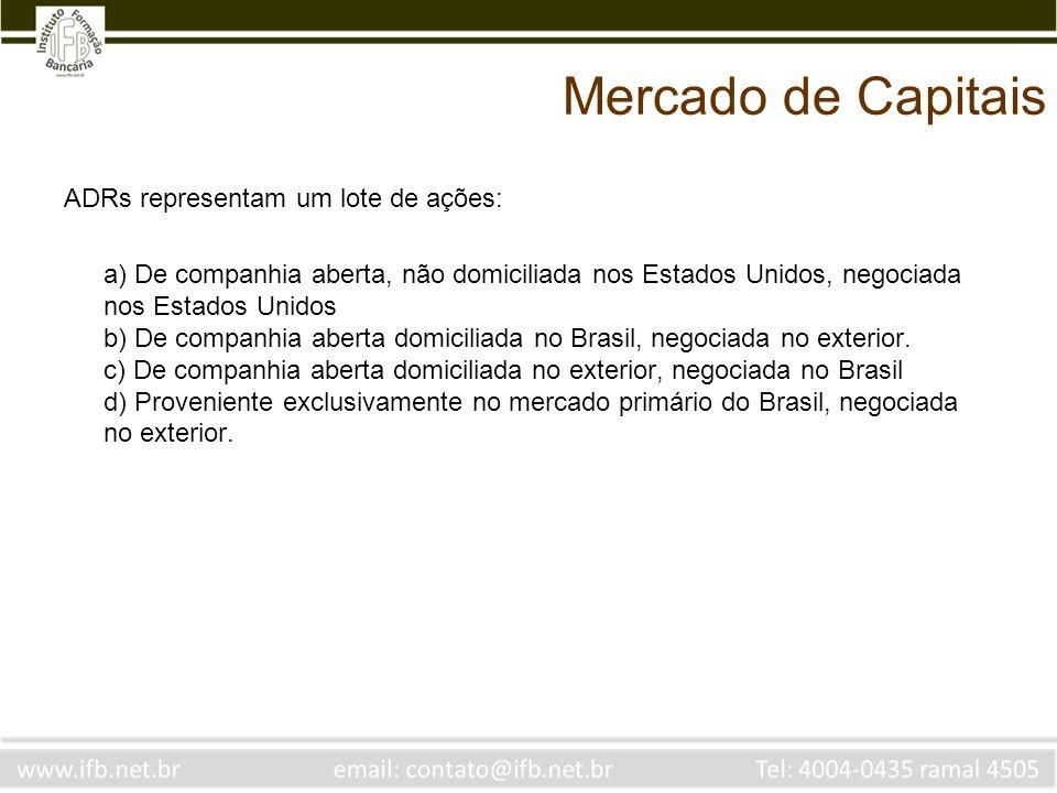 Mercado de Capitais ADRs representam um lote de ações: a) De companhia aberta, não domiciliada nos Estados Unidos, negociada nos Estados Unidos b) De