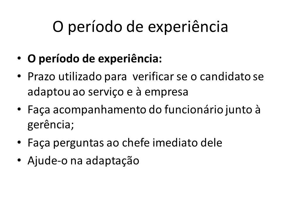 O período de experiência O período de experiência: Prazo utilizado para verificar se o candidato se adaptou ao serviço e à empresa Faça acompanhamento