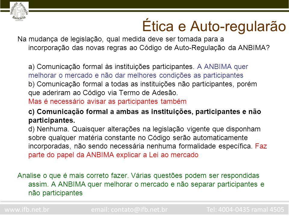 Ética e Auto-regularão Na mudança de legislação, qual medida deve ser tomada para a incorporação das novas regras ao Código de Auto-Regulação da ANBIM