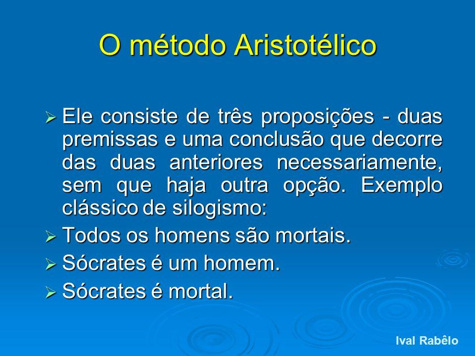 O método Aristotélico Ele consiste de três proposições - duas premissas e uma conclusão que decorre das duas anteriores necessariamente, sem que haja
