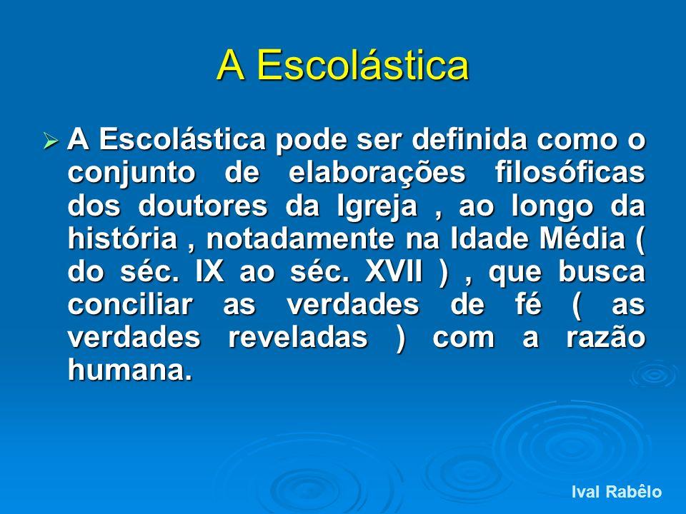 A Escolástica A Escolástica pode ser definida como o conjunto de elaborações filosóficas dos doutores da Igreja, ao longo da história, notadamente na