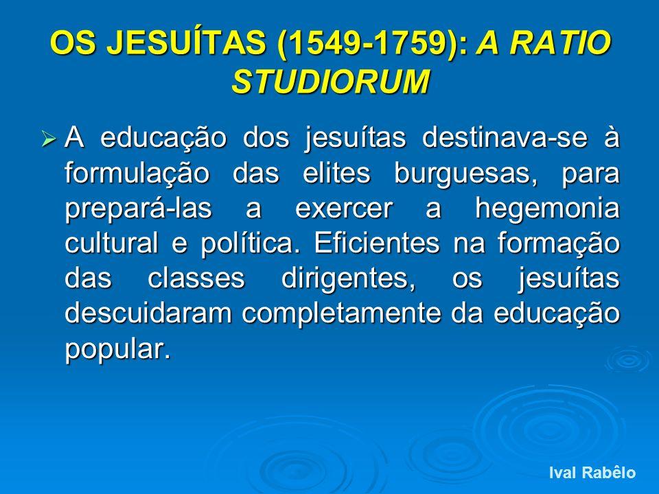 OS JESUÍTAS (1549-1759): A RATIO STUDIORUM A educação dos jesuítas destinava-se à formulação das elites burguesas, para prepará-las a exercer a hegemo