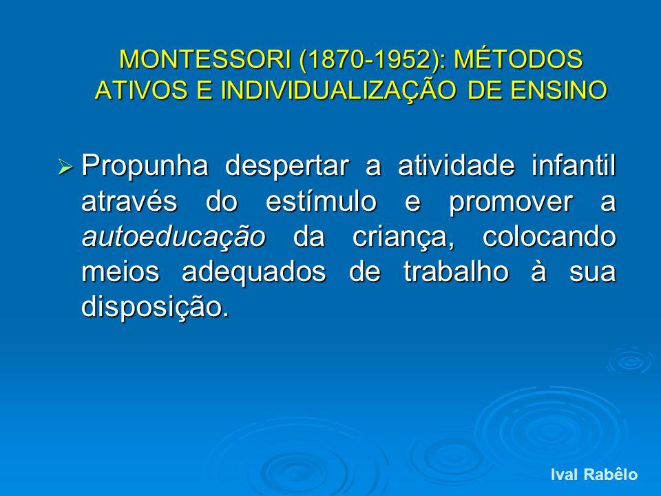 MONTESSORI (1870-1952): MÉTODOS ATIVOS E INDIVIDUALIZAÇÃO DE ENSINO Propunha despertar a atividade infantil através do estímulo e promover a autoeduca