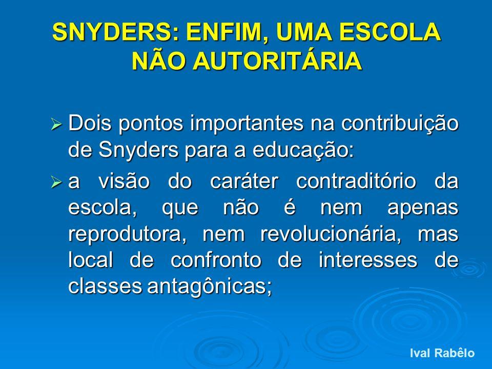 SNYDERS: ENFIM, UMA ESCOLA NÃO AUTORITÁRIA Dois pontos importantes na contribuição de Snyders para a educação: Dois pontos importantes na contribuição