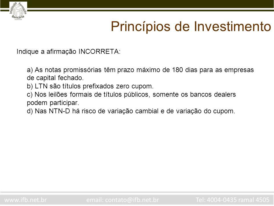 Princípios de Investimento Indique a afirmação INCORRETA: a) As notas promissórias têm prazo máximo de 180 dias para as empresas de capital fechado. b