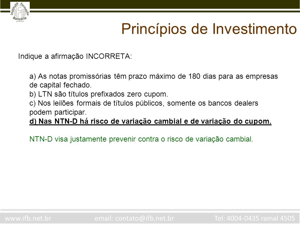 Princípios de Investimento Indique a afirmação INCORRETA: a) As notas promissórias têm prazo máximo de 180 dias para as empresas de capital fechado.