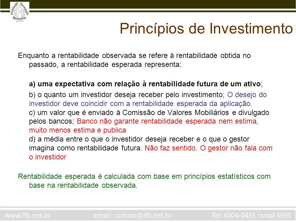 Princípios de Investimento Enquanto a rentabilidade observada se refere à rentabilidade obtida no passado, a rentabilidade esperada representa: a) uma