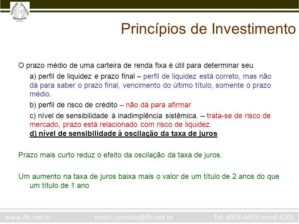 Princípios de Investimento O prazo médio de uma carteira de renda fixa é útil para determinar seu a) perfil de liquidez e prazo final – perfil de liqu