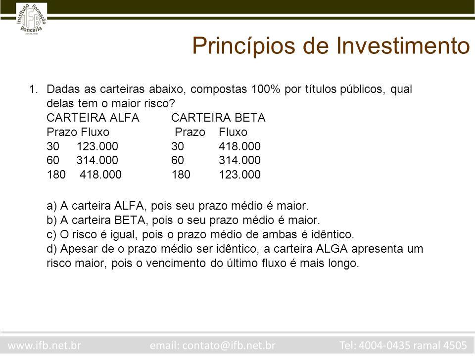 Princípios de Investimento 1.Dadas as carteiras abaixo, compostas 100% por títulos públicos, qual delas tem o maior risco? CARTEIRA ALFA CARTEIRA BETA