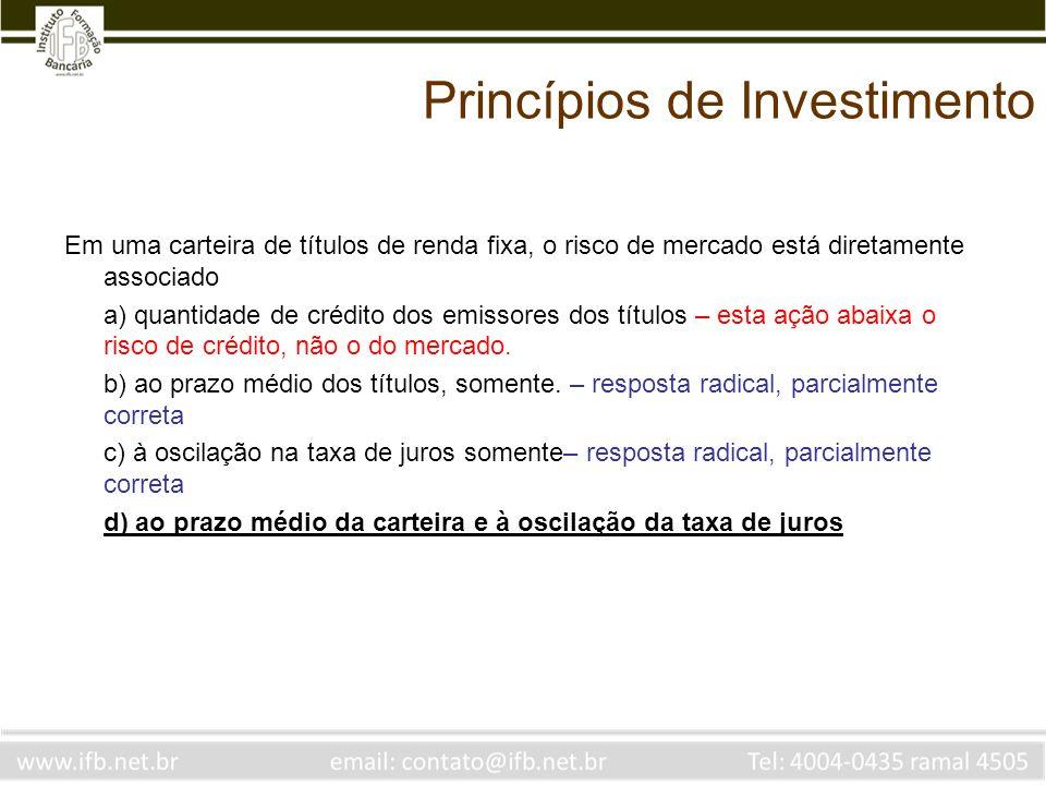 Princípios de Investimento Em uma carteira de títulos de renda fixa, o risco de mercado está diretamente associado a) quantidade de crédito dos emissores dos títulos – esta ação abaixa o risco de crédito, não o do mercado.