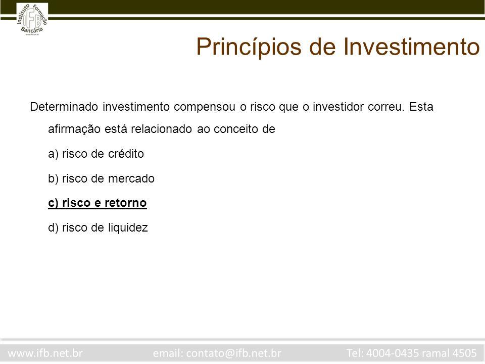 Princípios de Investimento Determinado investimento compensou o risco que o investidor correu.