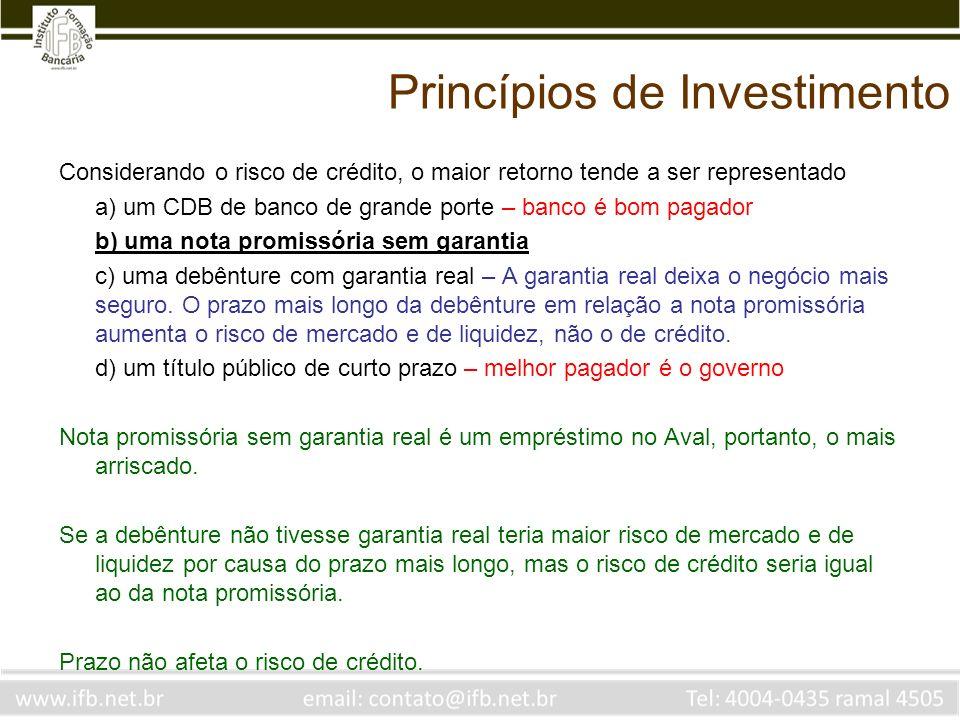 Princípios de Investimento Considerando o risco de crédito, o maior retorno tende a ser representado a) um CDB de banco de grande porte – banco é bom