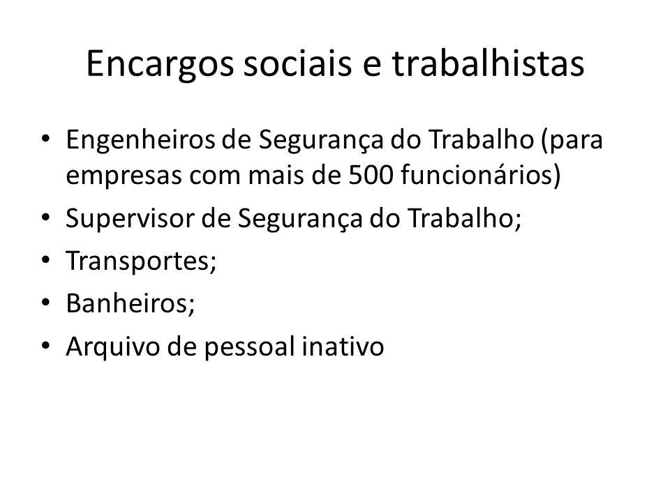 Encargos sociais e trabalhistas Engenheiros de Segurança do Trabalho (para empresas com mais de 500 funcionários) Supervisor de Segurança do Trabalho;