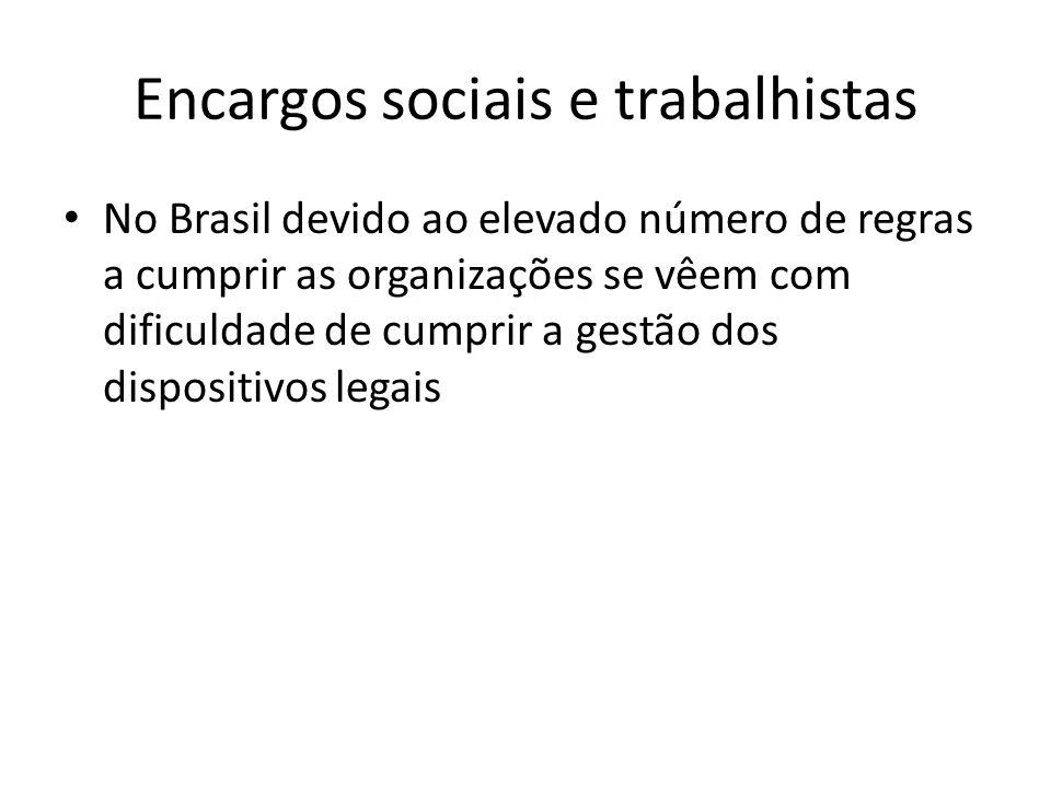 Encargos sociais e trabalhistas No Brasil devido ao elevado número de regras a cumprir as organizações se vêem com dificuldade de cumprir a gestão dos