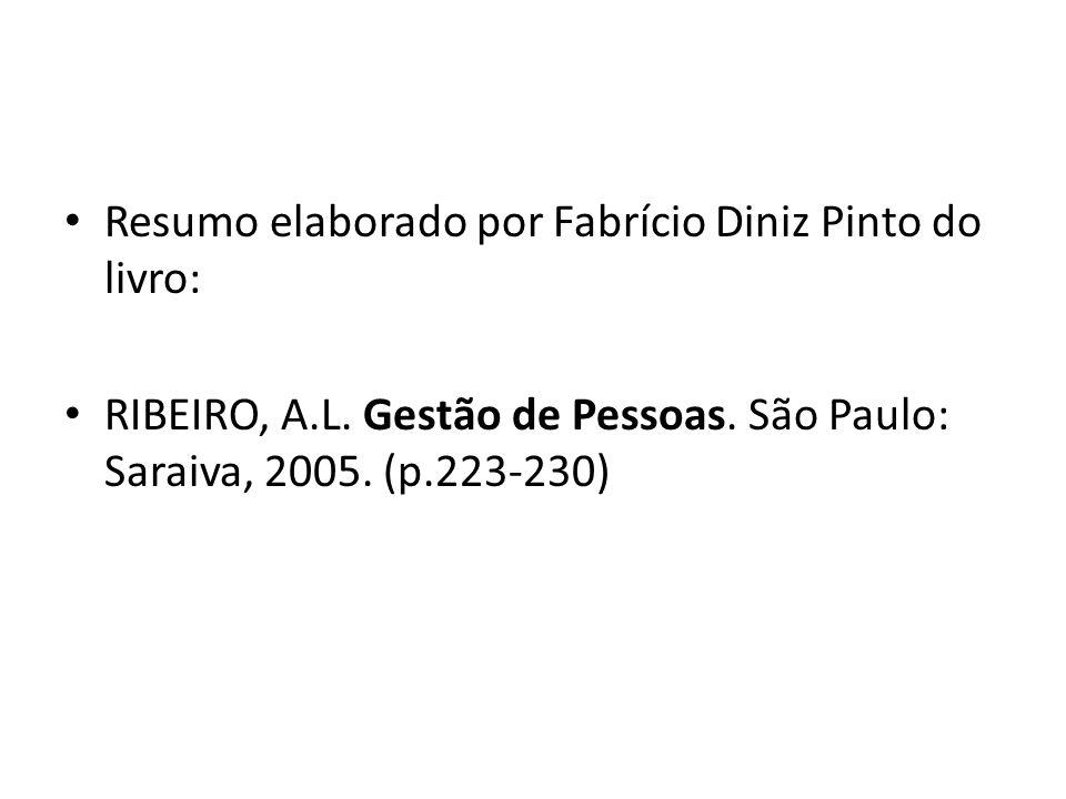 Resumo elaborado por Fabrício Diniz Pinto do livro: RIBEIRO, A.L. Gestão de Pessoas. São Paulo: Saraiva, 2005. (p.223-230)