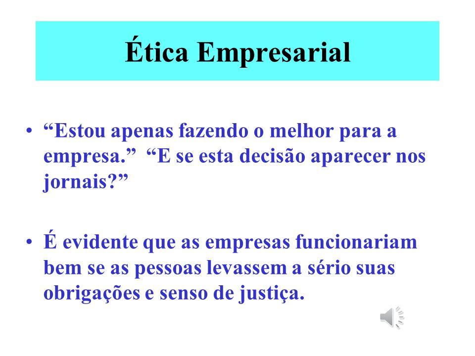 Ética Empresarial Para a maioria dos casos de questões éticas, formulamos um conjunto de regras ou princípios morais: o cumprimento das promessas, a a