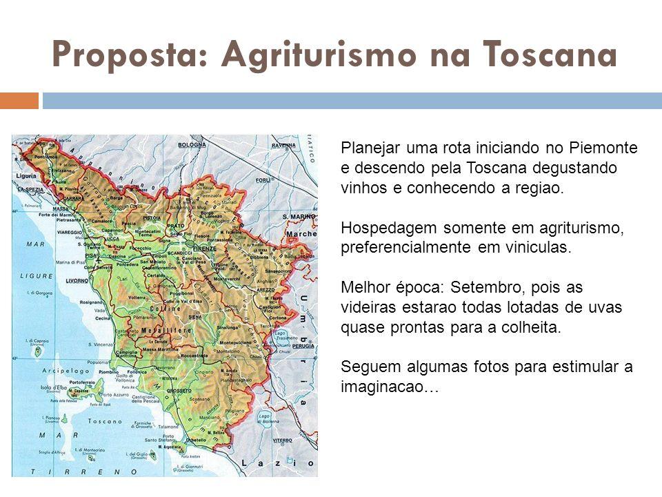 Proposta: Agriturismo na Toscana Planejar uma rota iniciando no Piemonte e descendo pela Toscana degustando vinhos e conhecendo a regiao. Hospedagem s